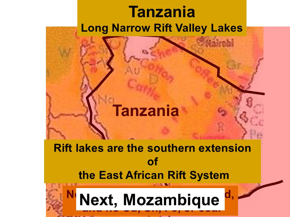 No farm land, just grazing land, and no Cu, Sn, Fe, or coal Tanzania Next, Mozambique Rift lakes are the southern extension of the East African Rift System Tanzania Long Narrow Rift Valley Lakes