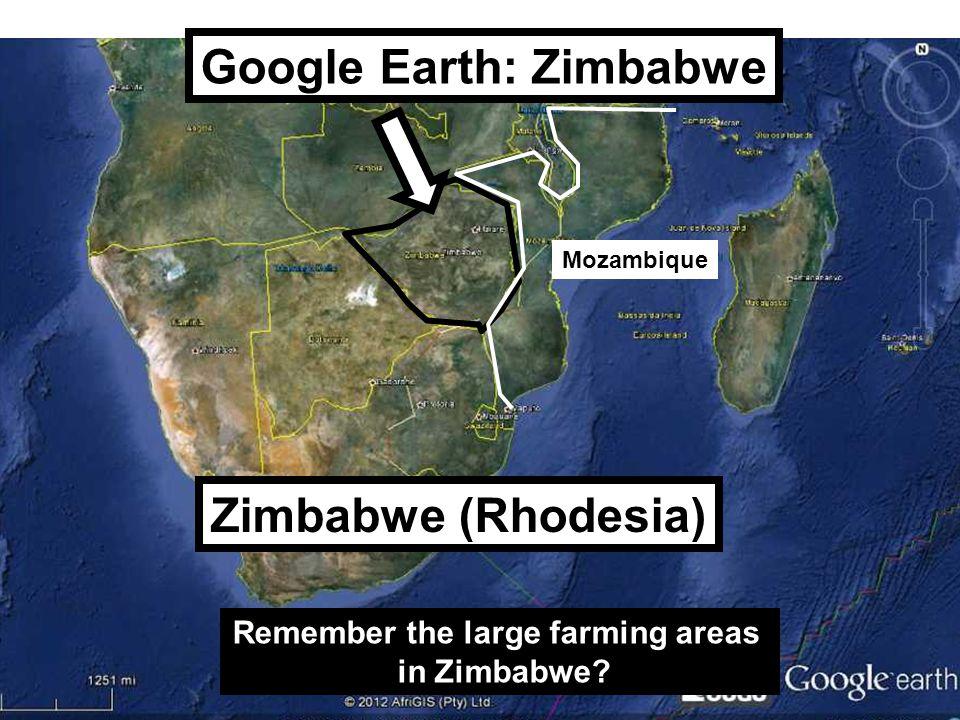 Google Earth: Zimbabwe Remember the large farming areas in Zimbabwe.