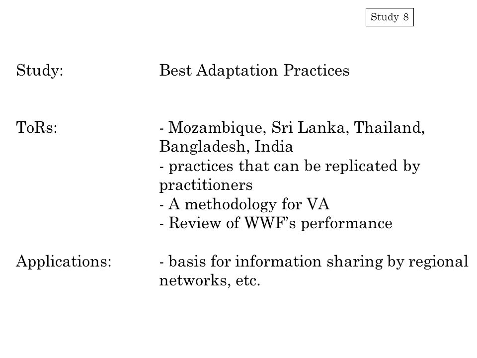 Study 8 Study:Best Adaptation Practices ToRs:- Mozambique, Sri Lanka, Thailand, Bangladesh, India - practices that can be replicated by practitioners