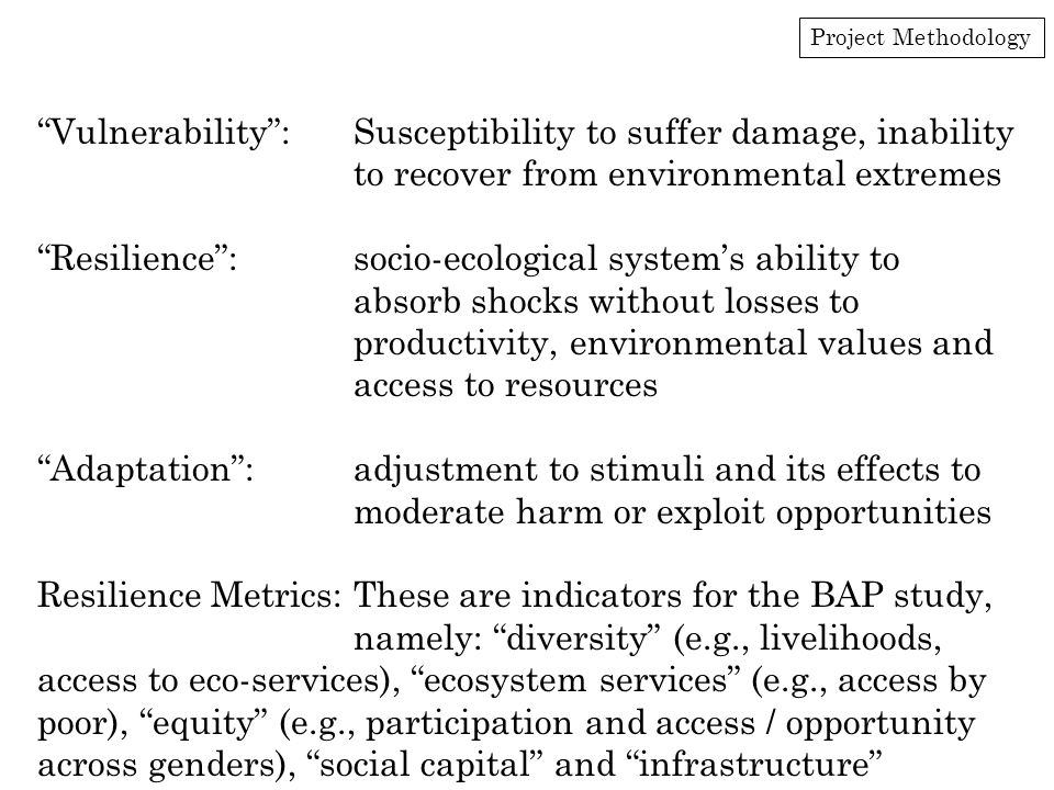 "Project Methodology ""Vulnerability"":Susceptibility to suffer damage, inability to recover from environmental extremes ""Resilience"":socio-ecological sy"