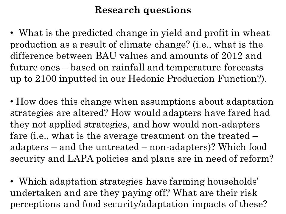 Research questions What is the predicted change in yield and profit in wheat production as a result of climate change? (i.e., what is the difference b
