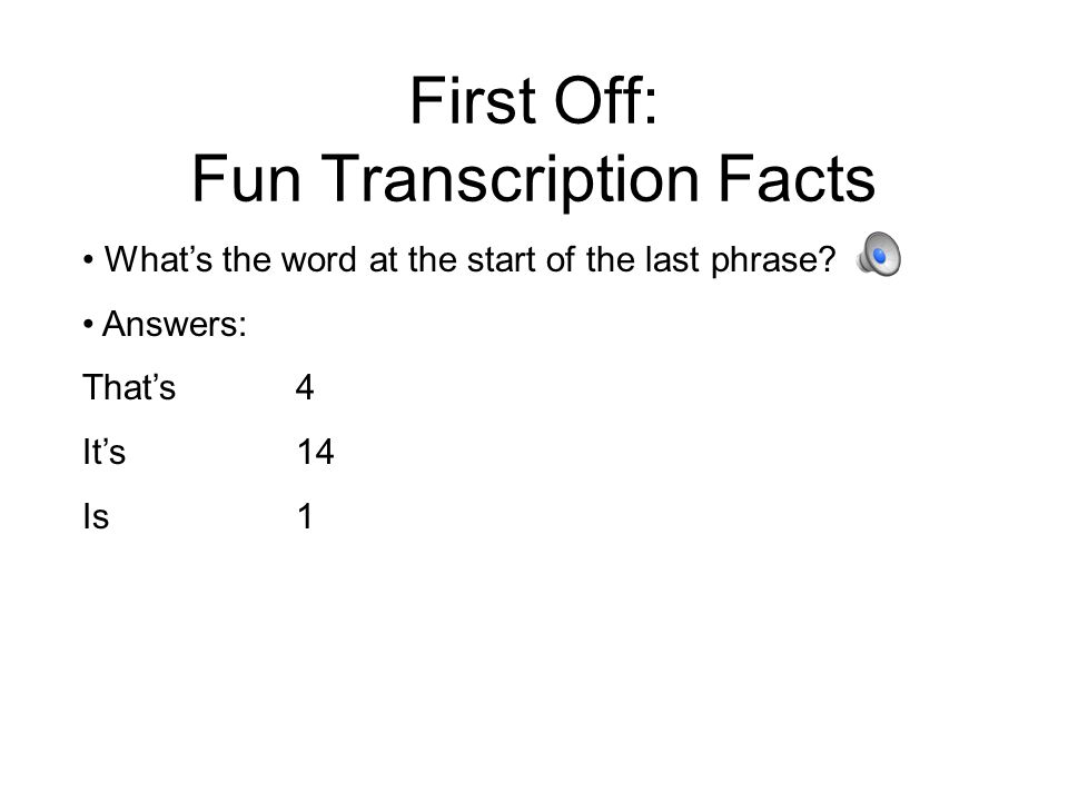 First Off: Fun Transcription Facts What's the name at the start of this clip.