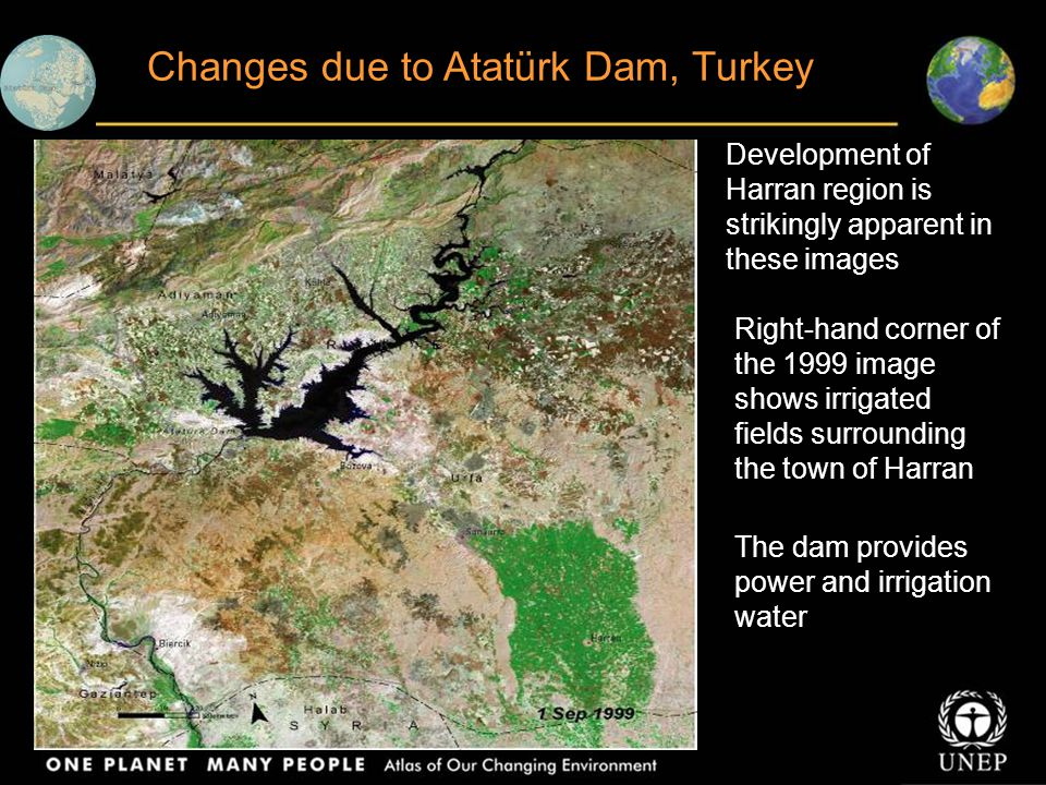 Changes due to Atatürk Dam, Turkey Development of Harran region is strikingly apparent in these images Right-hand corner of the 1999 image shows irrigated fields surrounding the town of Harran The dam provides power and irrigation water