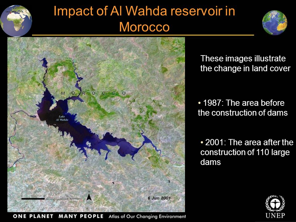 Impact of Al Wahda reservoir in Morocco These images illustrate the change in land cover 1987: The area before the construction of dams 2001: The area after the construction of 110 large dams