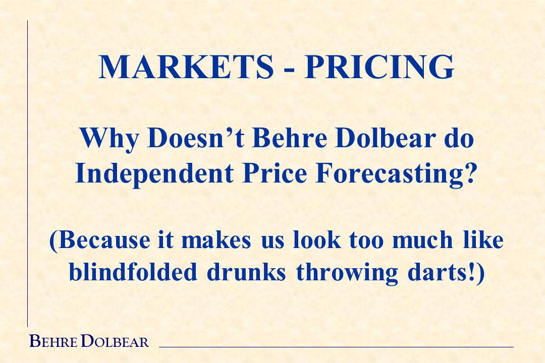 MARKETS - PRICING Why Doesn't Behre Dolbear do Independent Price Forecasting.
