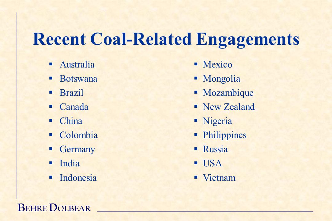 Recent Coal-Related Engagements  Australia  Botswana  Brazil  Canada  China  Colombia  Germany  India  Indonesia   Mexico   Mongolia   Mozambique   New Zealand   Nigeria   Philippines   Russia   USA   Vietnam
