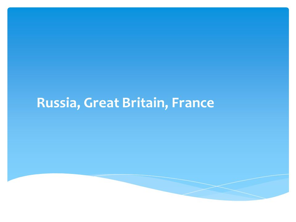 Russia, Great Britain, France