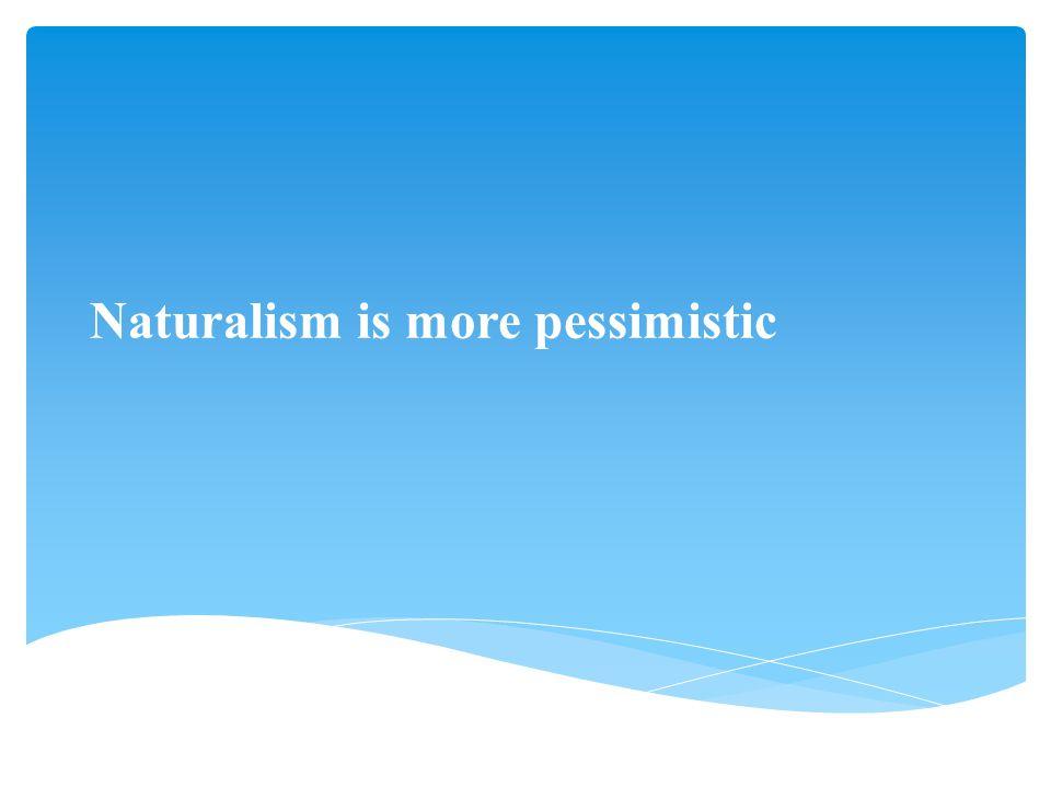 Naturalism is more pessimistic