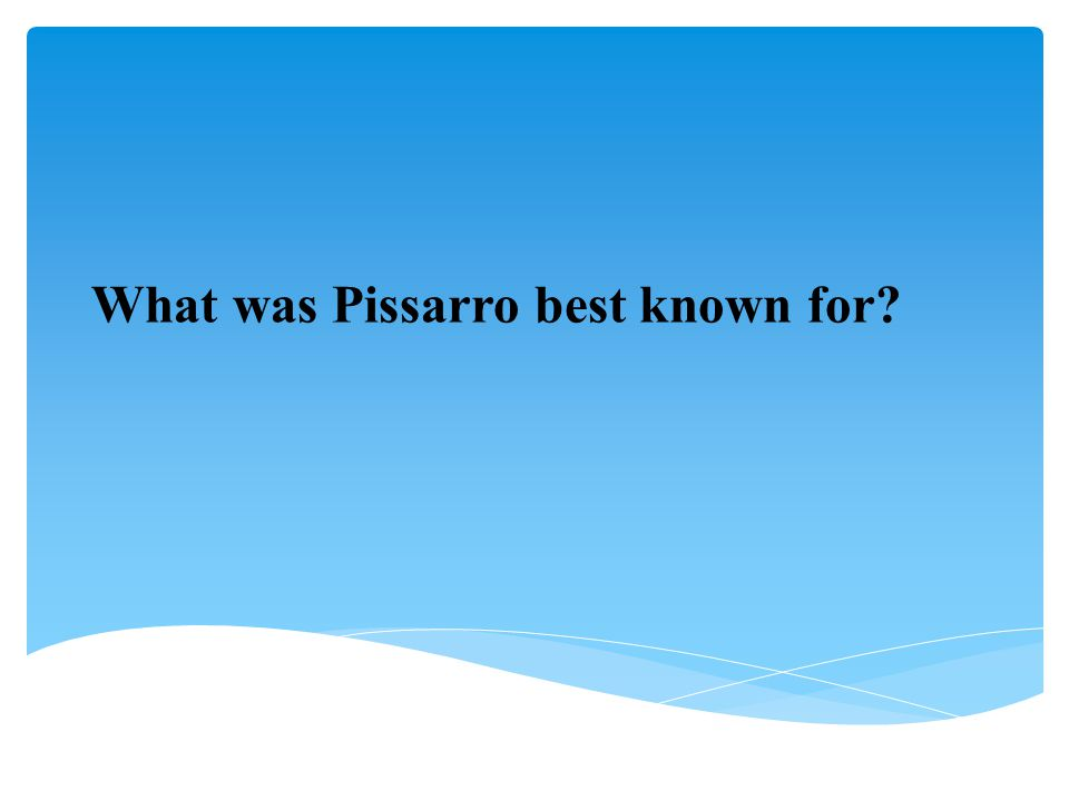 What was Pissarro best known for?