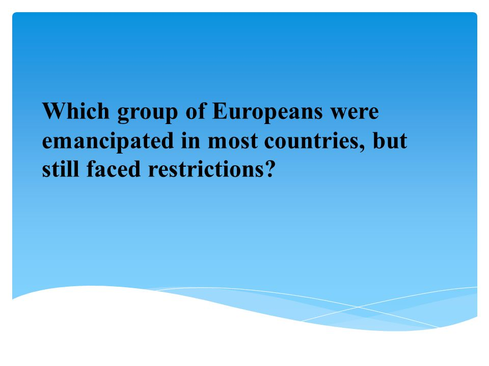 Which group of Europeans were emancipated in most countries, but still faced restrictions?