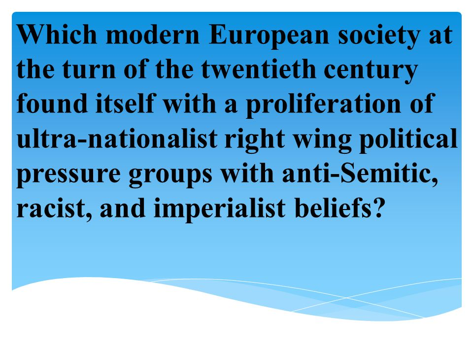 Which modern European society at the turn of the twentieth century found itself with a proliferation of ultra-nationalist right wing political pressur