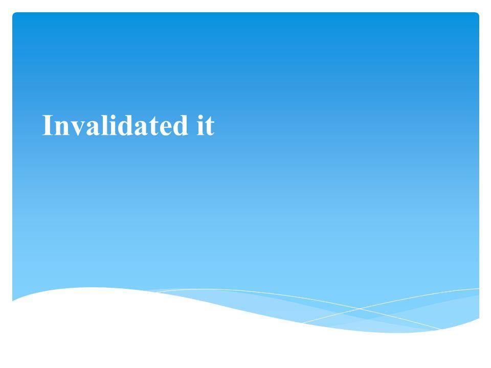 Invalidated it
