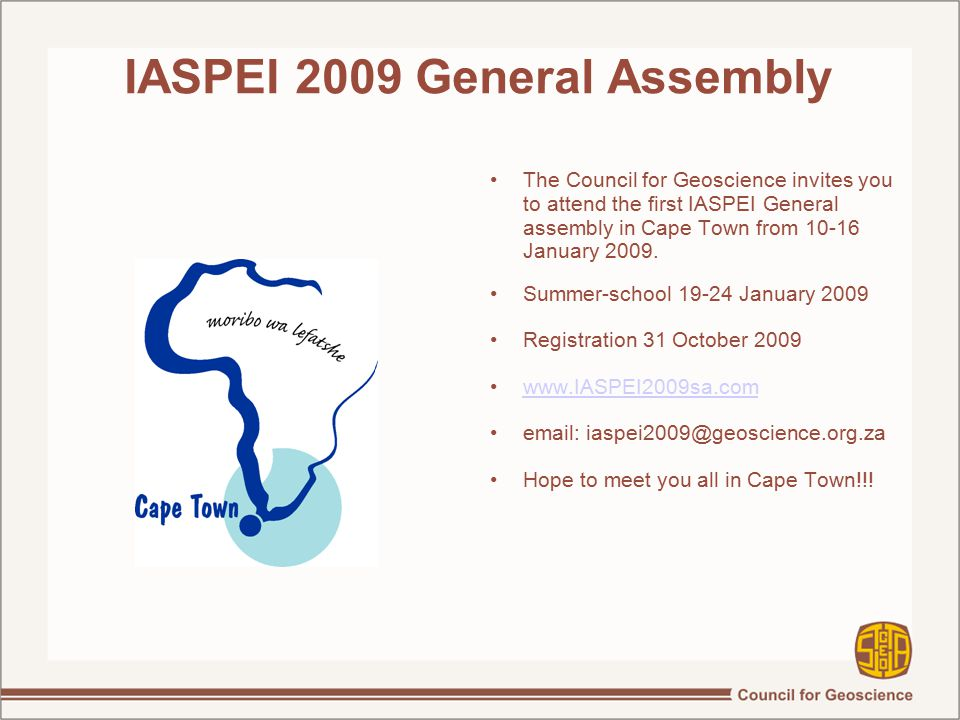 IASPEI 2009 General Assembly The Council for Geoscience invites you to attend the first IASPEI General assembly in Cape Town from 10-16 January 2009.