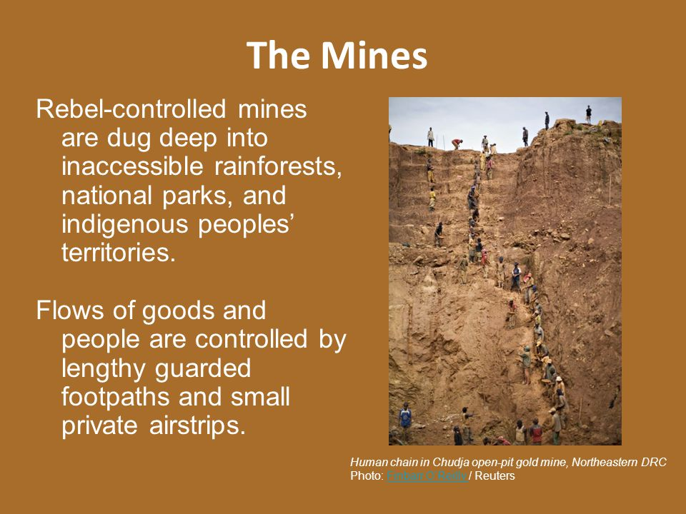The Mines Rebel-controlled mines are dug deep into inaccessible rainforests, national parks, and indigenous peoples' territories.