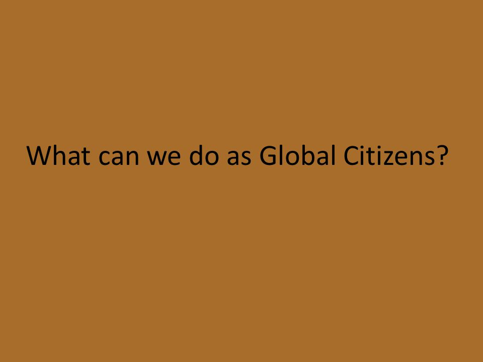 What can we do as Global Citizens