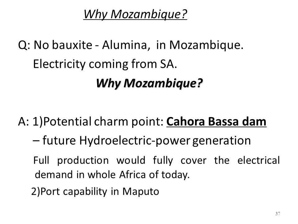 Why Mozambique. Q: No bauxite - Alumina, in Mozambique.