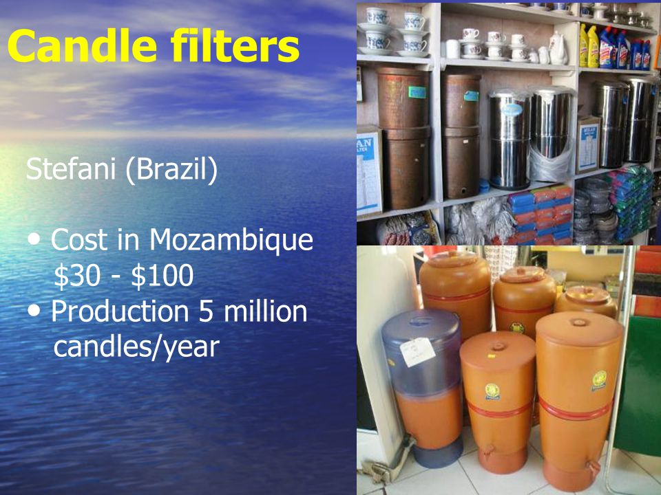 Candle filters Stefani (Brazil) Cost in Mozambique $30 - $100 Production 5 million candles/year