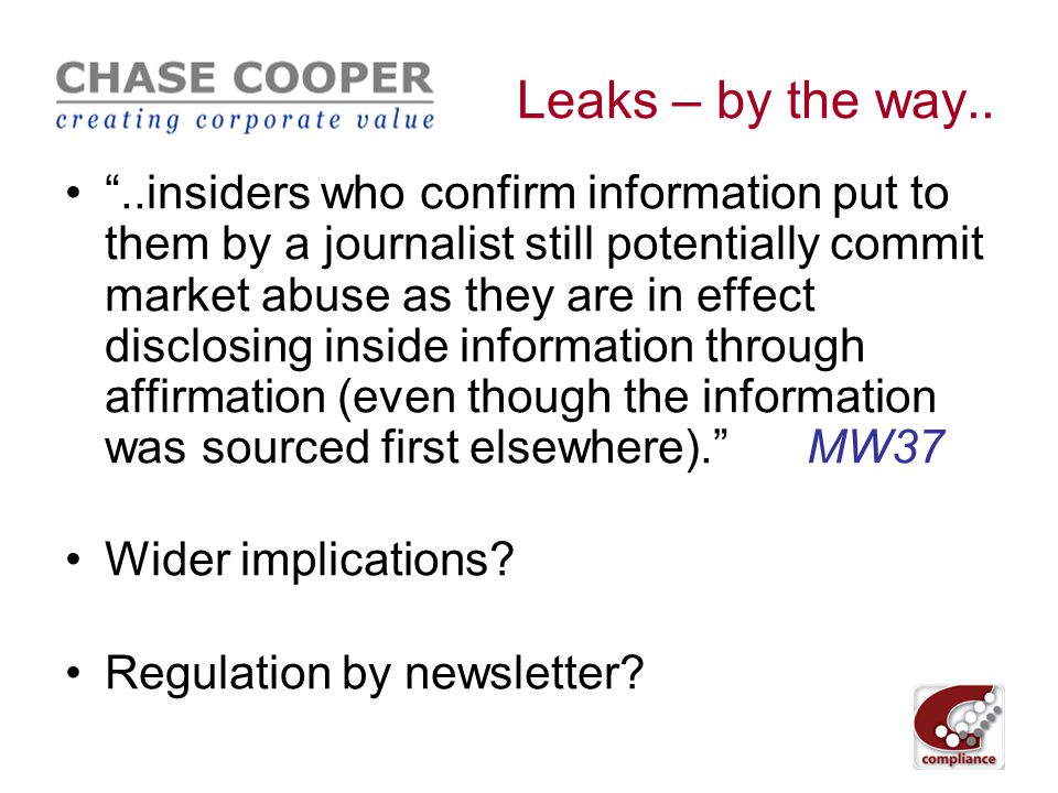 Leaks Market Watch 37 September 2010 We are particularly concerned about the suspected practice of core insiders strategically leaking inside information; we have stated we will increase our efforts into the causes of leaks in individual cases.
