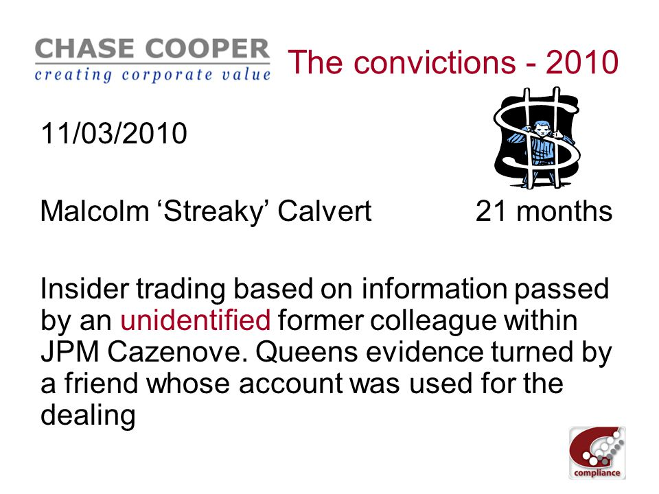 The convictions - 2010 10/12/2009 Matthew Uberoi 12 months Neel Uberoi 24 months Insider trading based on information acquired by Matthew whilst an intern at Hoare Govett and passed to his father.