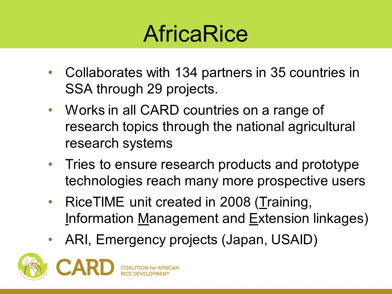 AfricaRice Global Rice Science Partnership (GRiSP)  To be approved by the CGIAR Consortium board in June 2010 Second Africa Rice Congress (March, 2010, Mali)  Actively pursuing opportunities to finance collaborative efforts with key partners such as FARA, JICA, JIRCAS and Egypt to strengthen Africa's rice research and extension capacities