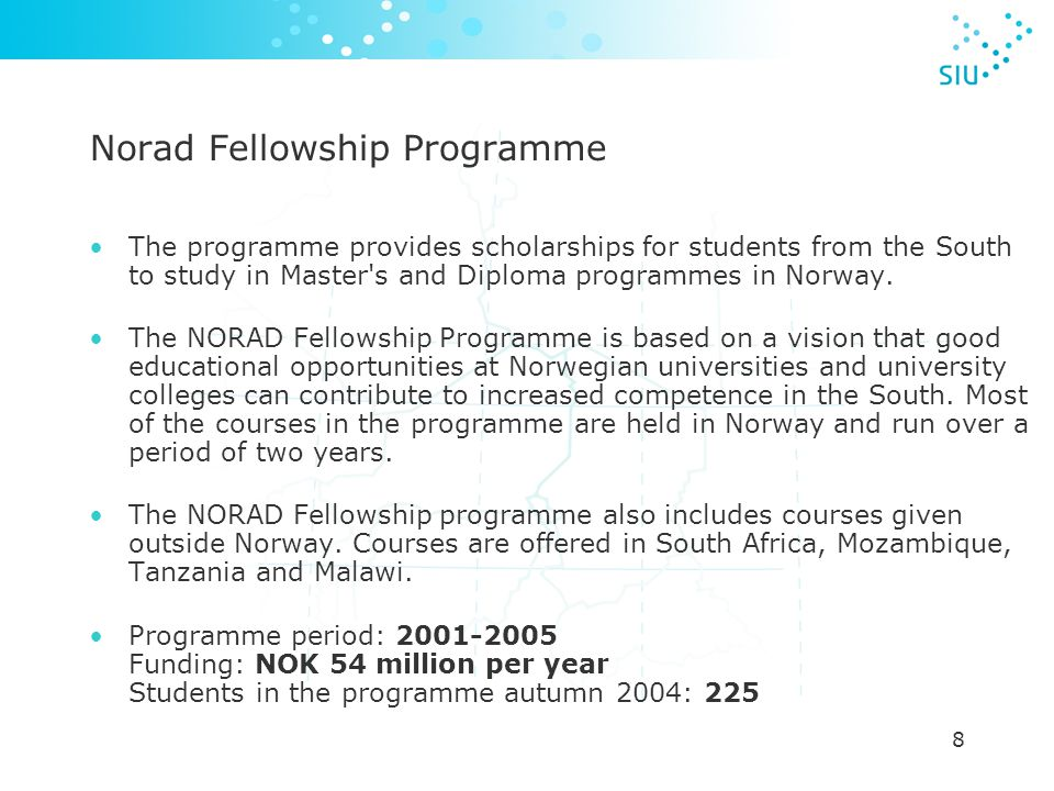 8 The programme provides scholarships for students from the South to study in Master s and Diploma programmes in Norway.