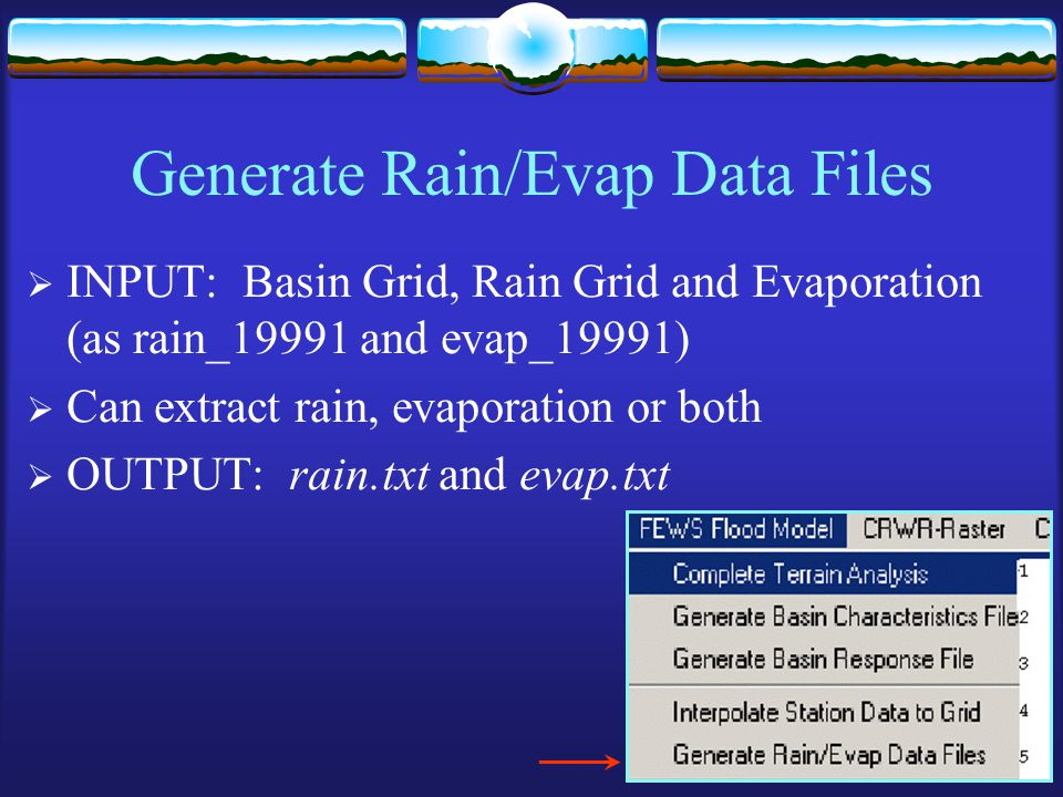 Generate Rain/Evap Data Files  INPUT: Basin Grid, Rain Grid and Evaporation (as rain_19991 and evap_19991)  Can extract rain, evaporation or both  OUTPUT: rain.txt and evap.txt