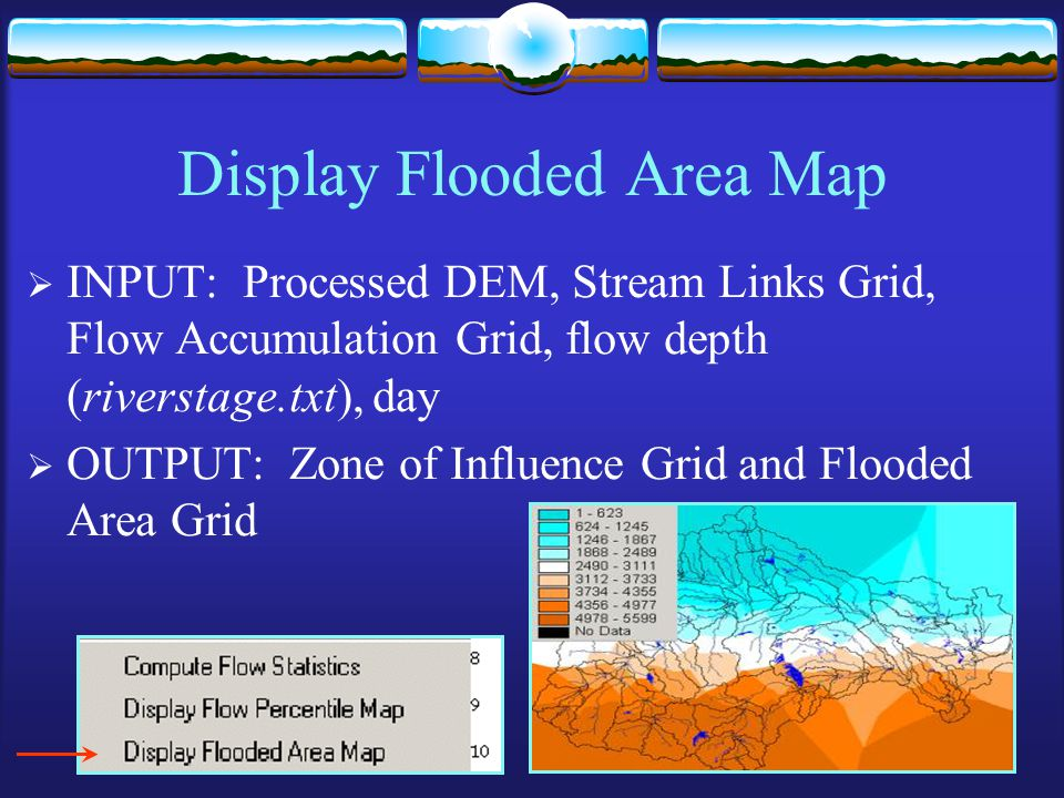 Display Flooded Area Map  INPUT: Processed DEM, Stream Links Grid, Flow Accumulation Grid, flow depth (riverstage.txt), day  OUTPUT: Zone of Influence Grid and Flooded Area Grid
