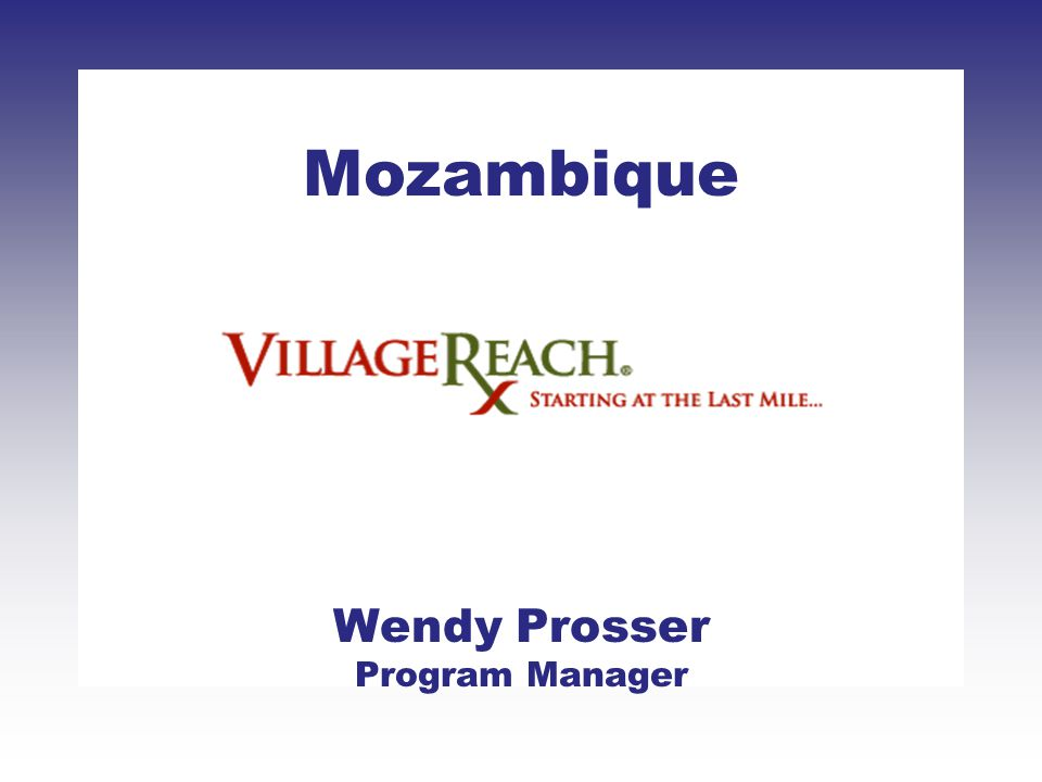 Mozambique Wendy Prosser Program Manager