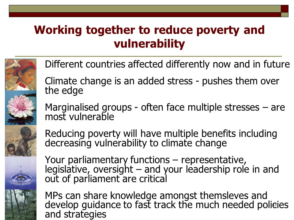 13 Working together to reduce poverty and vulnerability Different countries affected differently now and in future Climate change is an added stress -