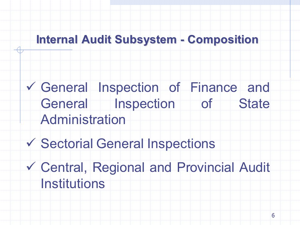 6 Internal Audit Subsystem - Composition General Inspection of Finance and General Inspection of State Administration Sectorial General Inspections Central, Regional and Provincial Audit Institutions