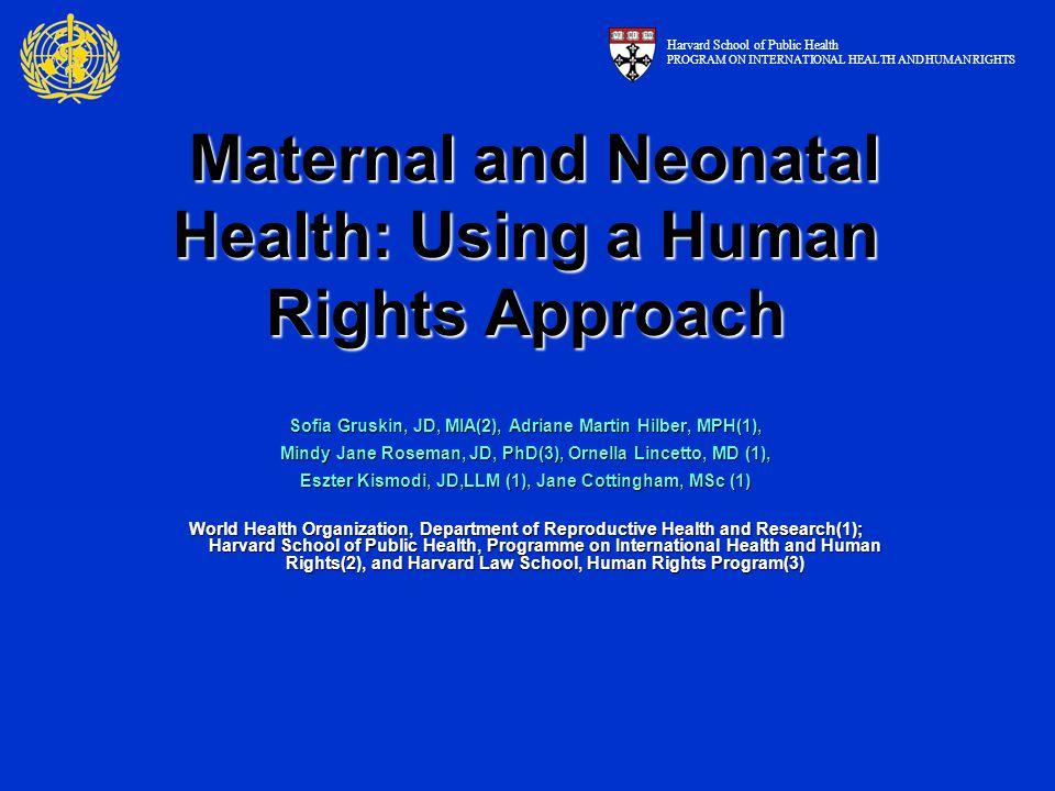 Maternal and Neonatal Health: Using a Human Rights Approach Maternal and Neonatal Health: Using a Human Rights Approach Sofia Gruskin, JD, MIA(2), Adr