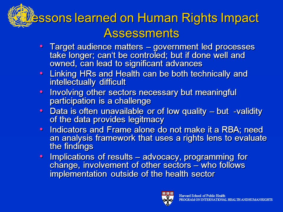 Lessons learned on Human Rights Impact Assessments Target audience matters – government led processes take longer; can't be controled; but if done wel