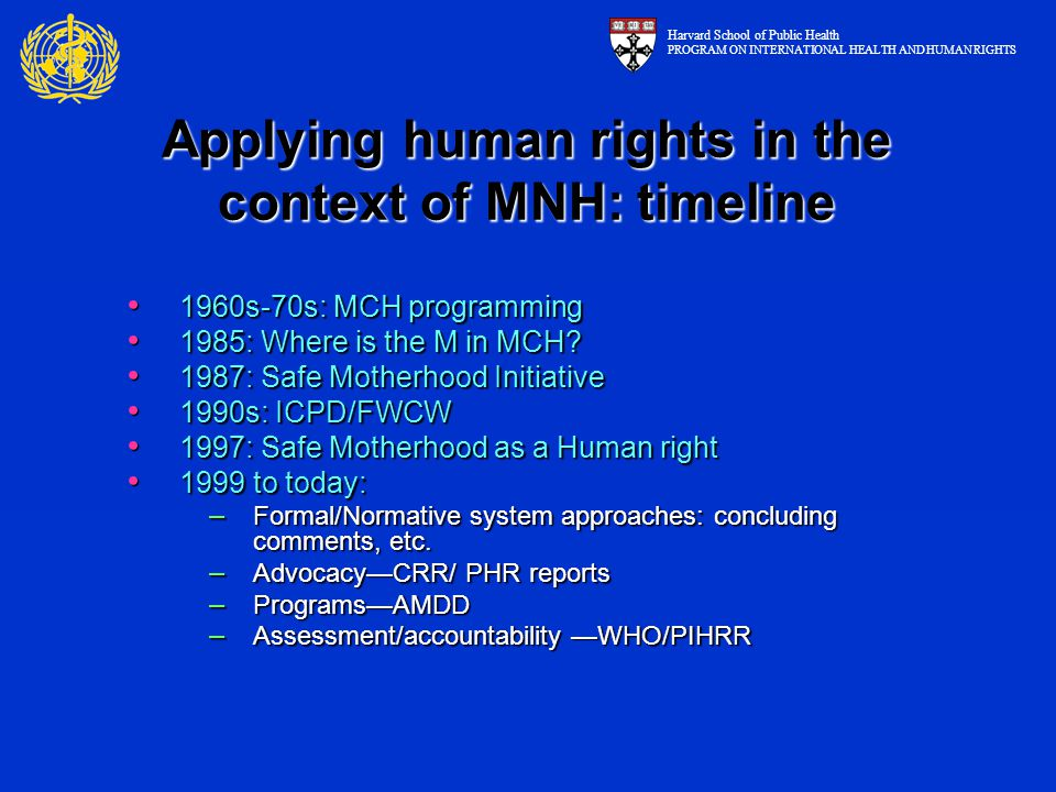 Applying human rights in the context of MNH: timeline 1960s-70s: MCH programming 1960s-70s: MCH programming 1985: Where is the M in MCH? 1985: Where i