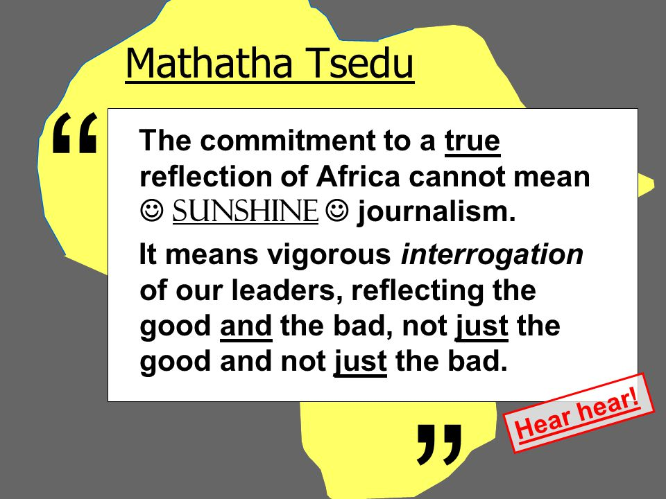 Mathatha Tsedu The commitment to a true reflection of Africa cannot mean sunshine journalism.