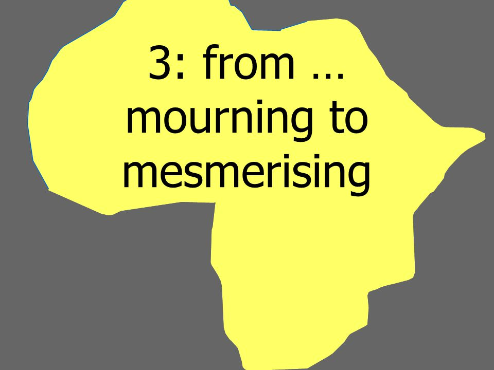 3: from … mourning to mesmerising