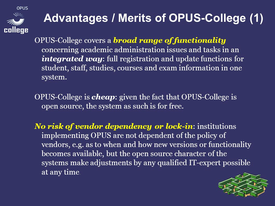 Advantages / Merits of OPUS-College (2) Easily extendible: given the modular architecture of the system, the functionality of OPUS-College can easily be extended with modules of various kinds (e.g.