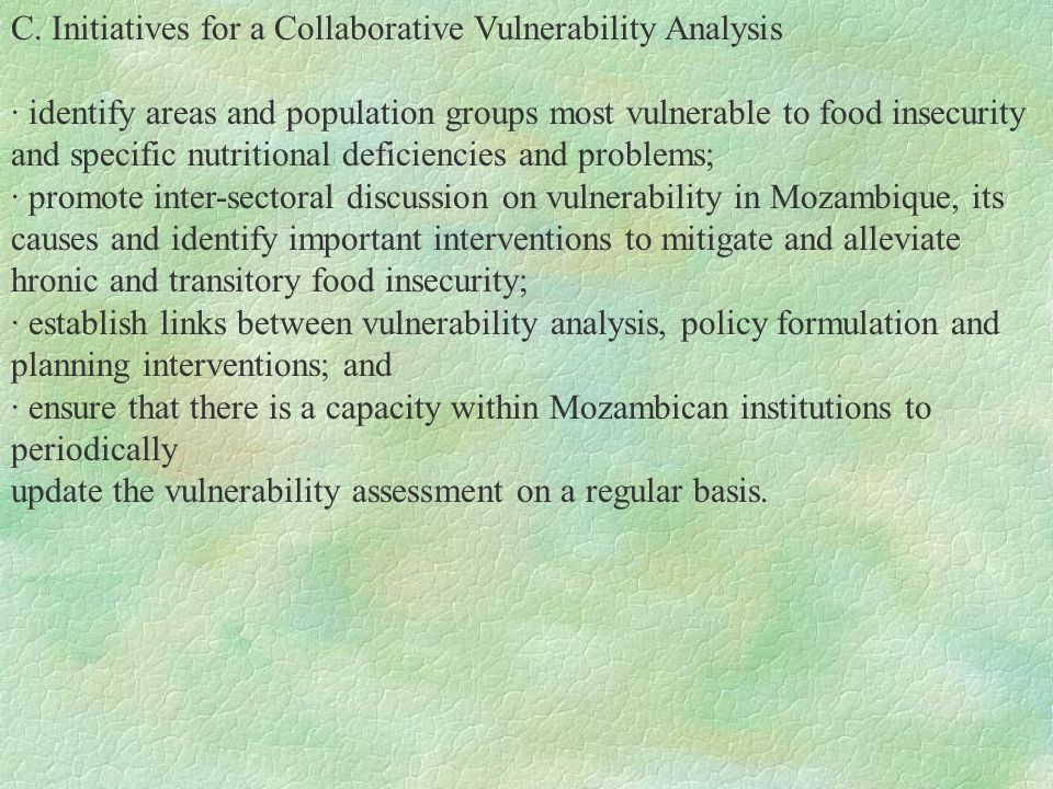 C. Initiatives for a Collaborative Vulnerability Analysis · identify areas and population groups most vulnerable to food insecurity and specific nutri