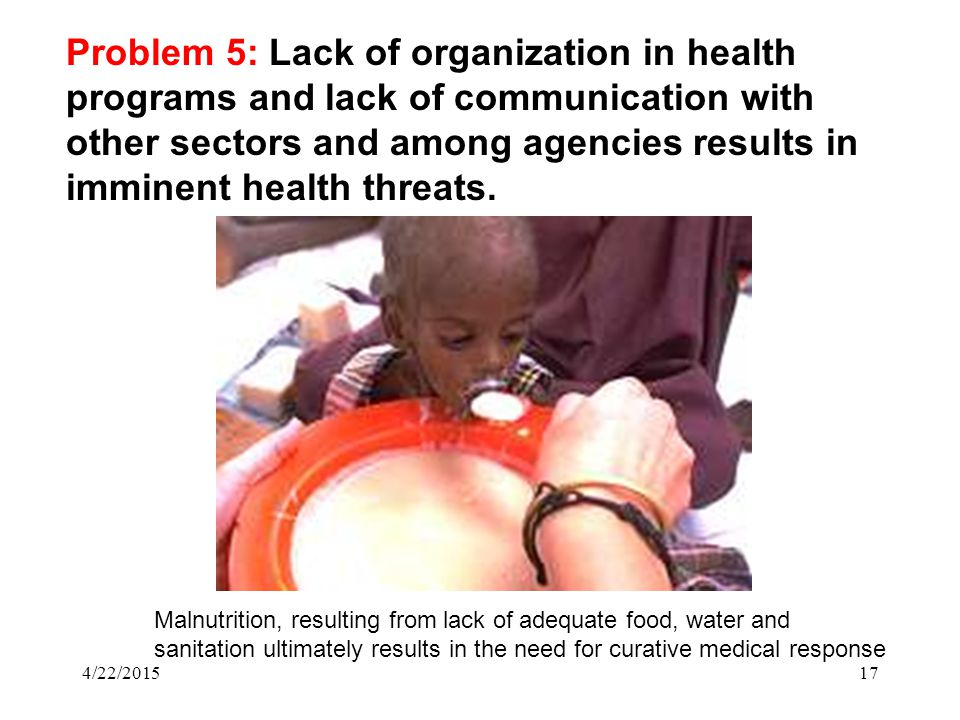 4/22/201517 Problem 5: Lack of organization in health programs and lack of communication with other sectors and among agencies results in imminent health threats.