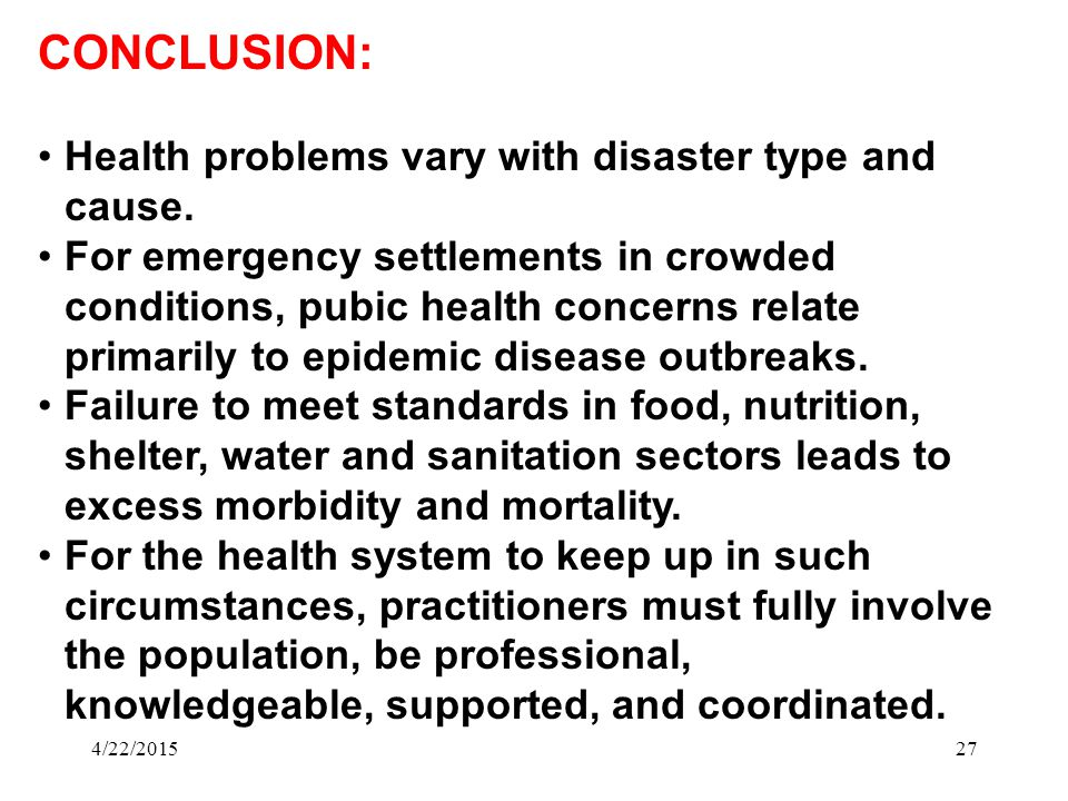 4/22/201527 CONCLUSION: Health problems vary with disaster type and cause.