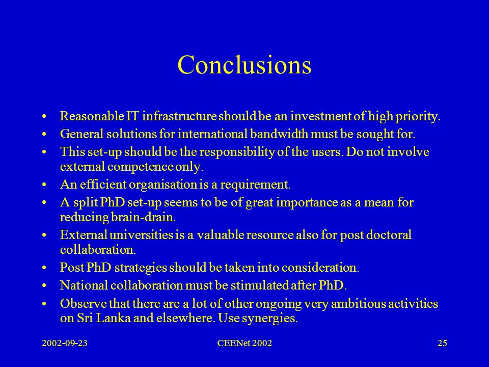 2002-09-23CEENet 200225 Conclusions Reasonable IT infrastructure should be an investment of high priority.