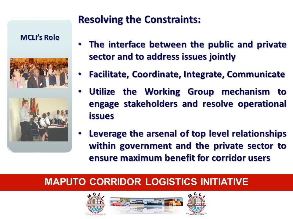 MAPUTO CORRIDOR LOGISTICS INITIATIVE MCLI's Role Resolving the Constraints: The interface between the public and private sector and to address issues