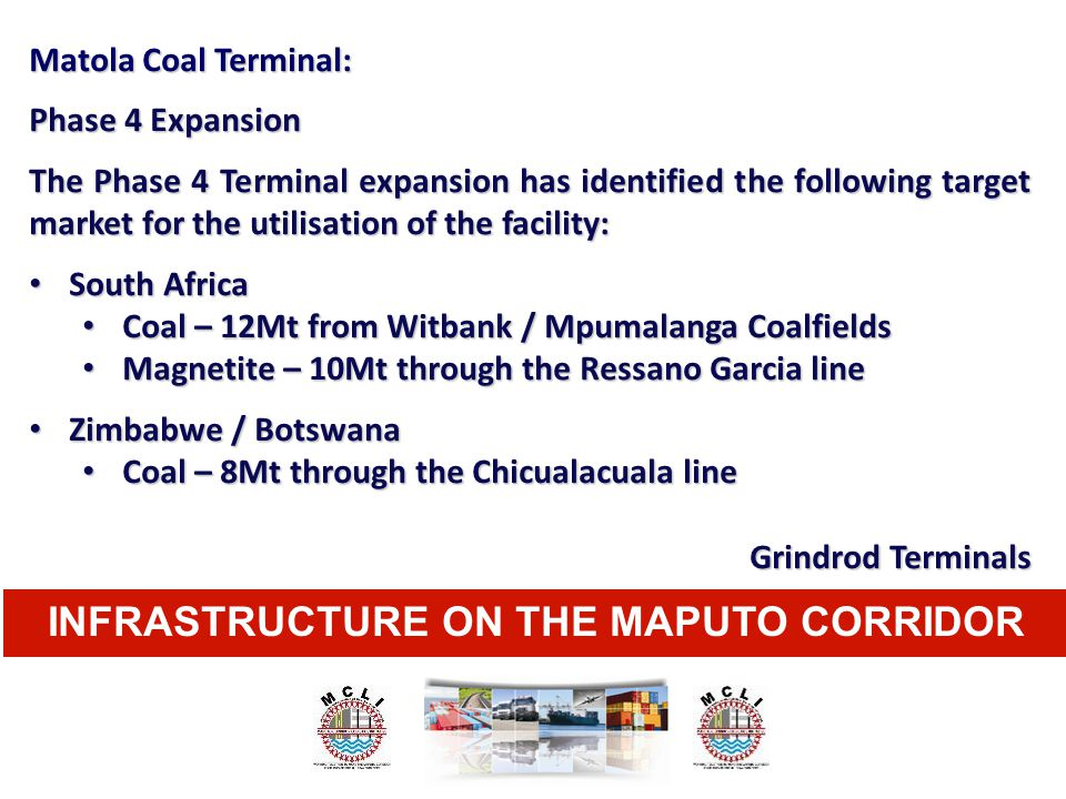 INFRASTRUCTURE ON THE MAPUTO CORRIDOR Matola Coal Terminal: Phase 4 Expansion The Phase 4 Terminal expansion has identified the following target marke