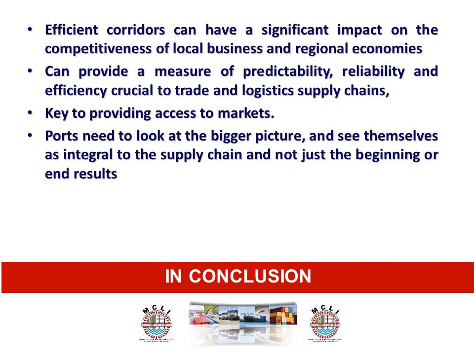 IN CONCLUSION Efficient corridors can have a significant impact on the competitiveness of local business and regional economies Efficient corridors ca