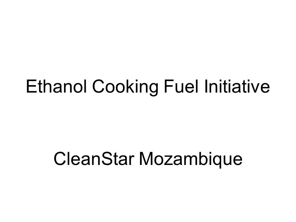 Ethanol Cooking Fuel Initiative CleanStar Mozambique