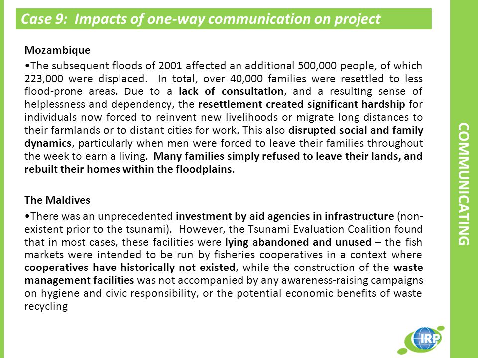 Case 9: Impacts of one-way communication on project relevance Mozambique The subsequent floods of 2001 affected an additional 500,000 people, of which 223,000 were displaced.