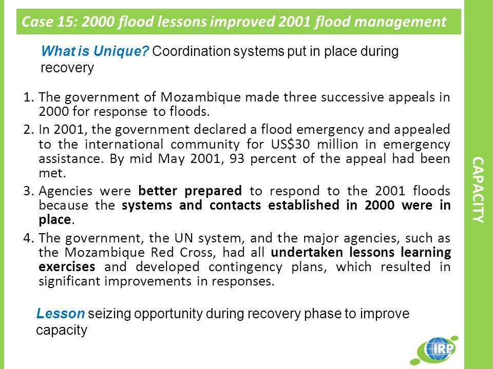 Case 15: 2000 flood lessons improved 2001 flood management management in Mozambique 1.The government of Mozambique made three successive appeals in 2000 for response to floods.