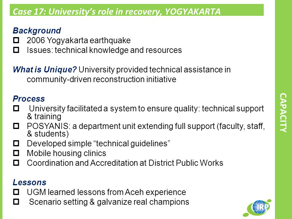 Case 17: University's role in recovery, YOGYAKARTA CAPACITY Background  2006 Yogyakarta earthquake  Issues: technical knowledge and resources What is Unique.