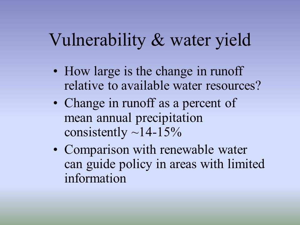 Vulnerability & water yield How large is the change in runoff relative to available water resources.