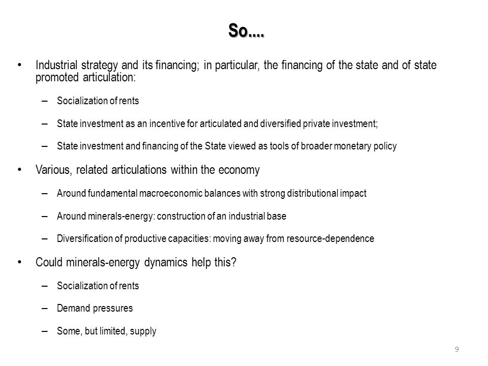 So.... Industrial strategy and its financing; in particular, the financing of the state and of state promoted articulation: – Socialization of rents –