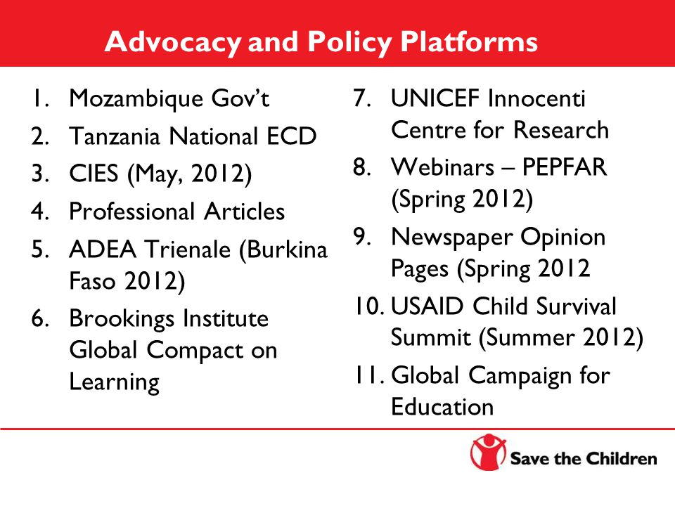 Advocacy and Policy Platforms 1.Mozambique Gov't 2.Tanzania National ECD 3.CIES (May, 2012) 4.Professional Articles 5.ADEA Trienale (Burkina Faso 2012